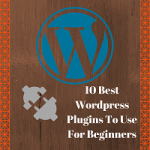 10 Best WordPress Plugins To Use For Beginners