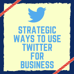 Strategic Ways To Use Twitter For Business
