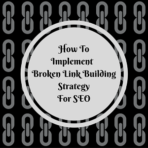 How To Implement Broken Link Building For SEO