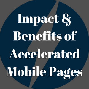 Impact & Benefits of Accelerated Mobile Pages
