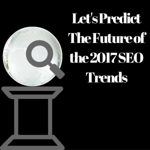 The Future of the 2017 SEO Trends