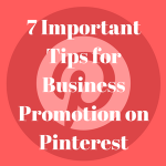 7 Important Tips for Business Promotion on Pinterest