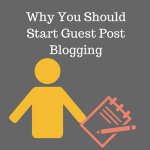 Why You Should Start Guest Post Blogging