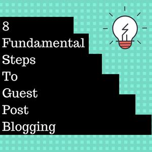 8 Fundamental Steps To Guest Post Blogging